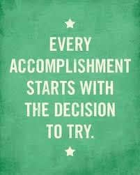 Every Accomplishment Starts With the Decisio to Try