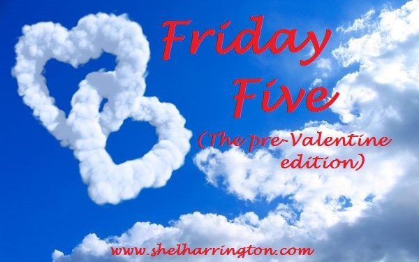 Friday Five pre-Valentine edition
