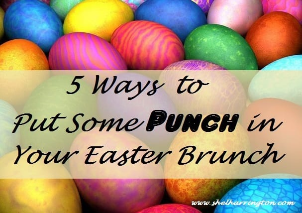 5 Ways to Put Some Punch in Your Easter Brunch
