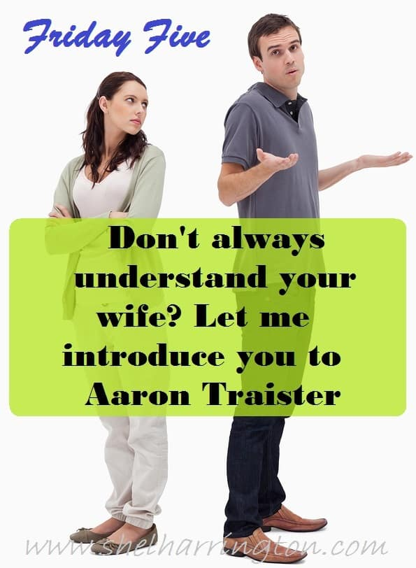 Don't Always Understand Your Wife? Meet Aaron Traister!
