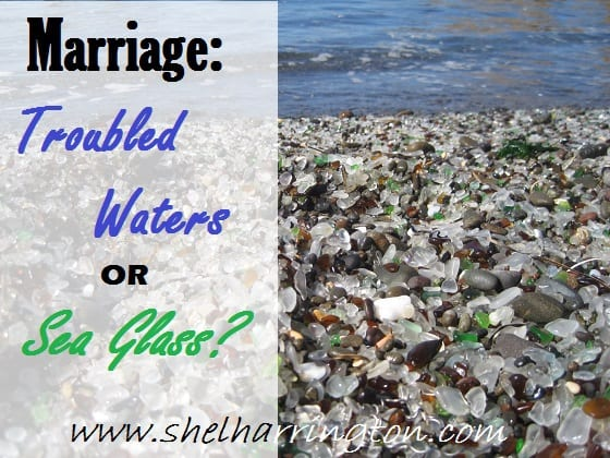 Marriage: Troubled Waters or Sea Glass?