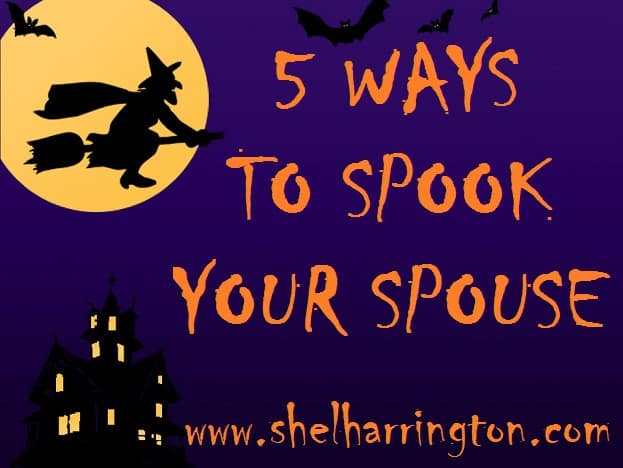 5 Great Ways to Spook Your Spouse!