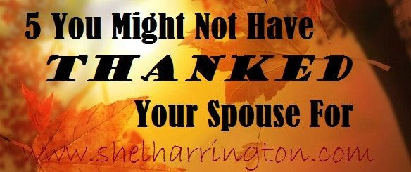 5 We May Not Have Thanked Our Spouse For