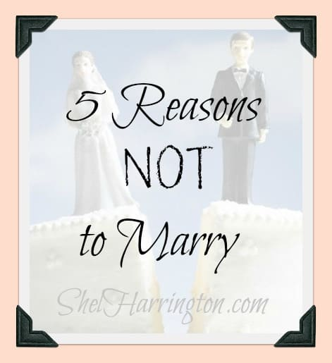 5 Reasons NOT to Marry