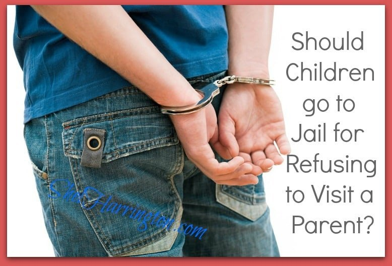 Should Children go to Jail for Refusing to Visit a Parent?
